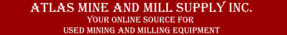 Atlas Mine and Mill Supply Inc. Your Online Source for Quality Used Mining and Milling Equipment